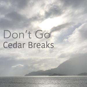 Don't Go, Cedar Breaks ® Band